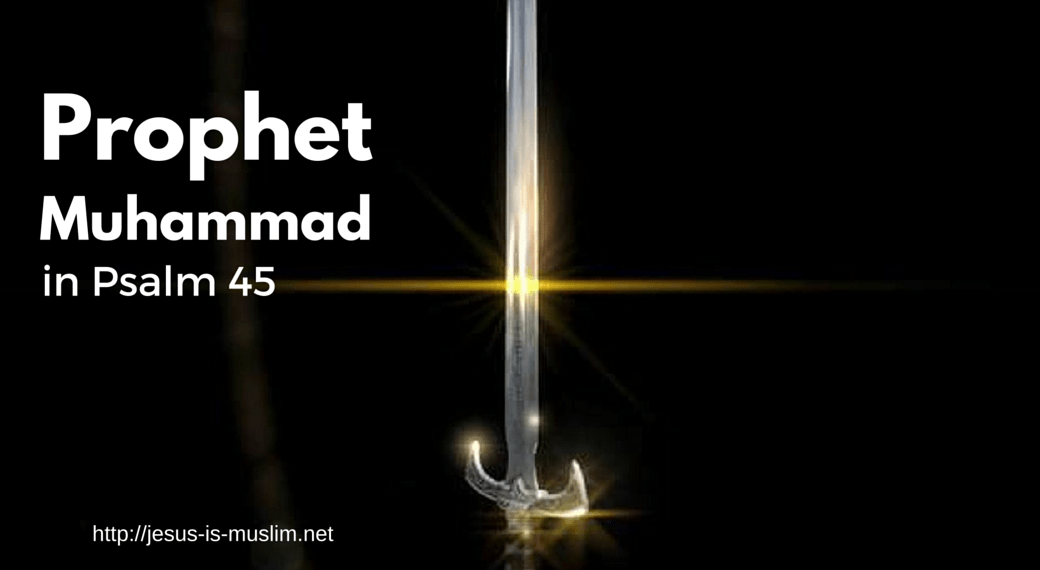 Psalm 45 talks about Prophet Muhammad