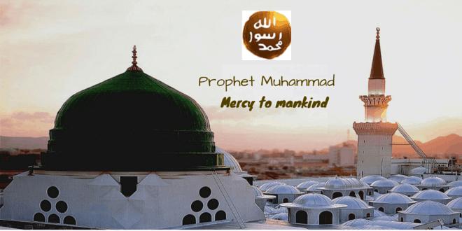 Prophet Muhammad- Mercy to mankind